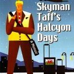 Skyman Taff's Halcyon Days